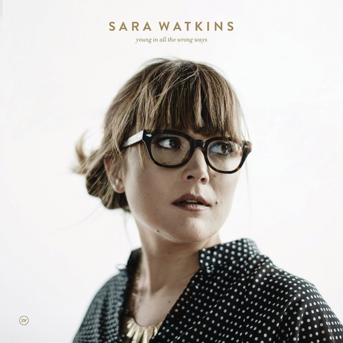 Sara Watkins - Young in the all wrong ways