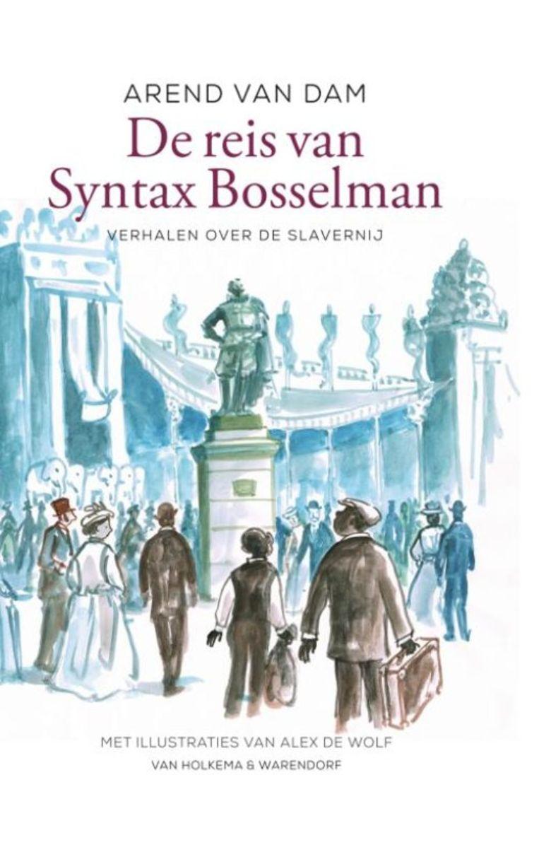 Arend van Dam  De reis van Syntax Bosselman  Van Holkema & Warendorf  15,99 (****)  Vanaf 10 jaar Beeld