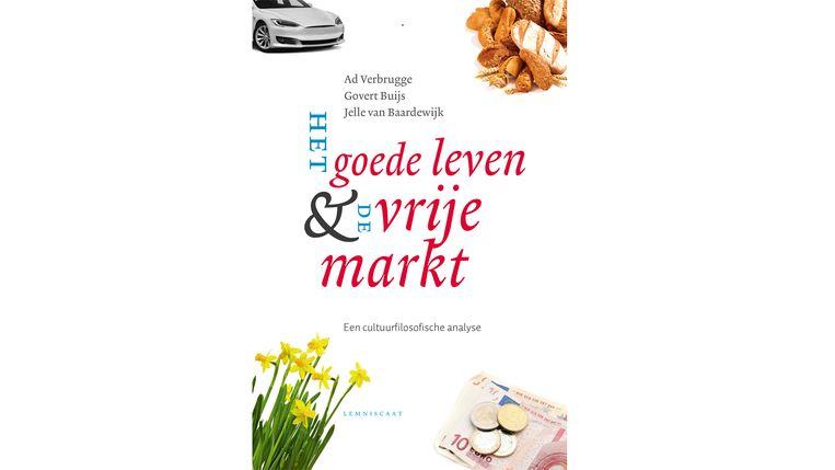 'Het goede leven en de vrije markt' van Ad Verbrugge, Govert Buijs en Jelle van Baardewijk. Beeld