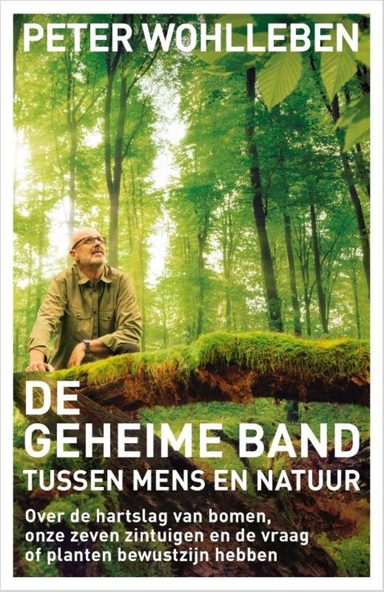 Peter Wohlleben: De geheime band tussen mens en natuur. Bruna; 240 pagina's; € 20,99 Beeld Bruna