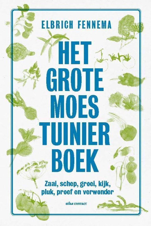 Elbrich Fennema, Het grote moestuinierboek. Atlas Contact, € 22,99, e-book € 6,49. Beeld