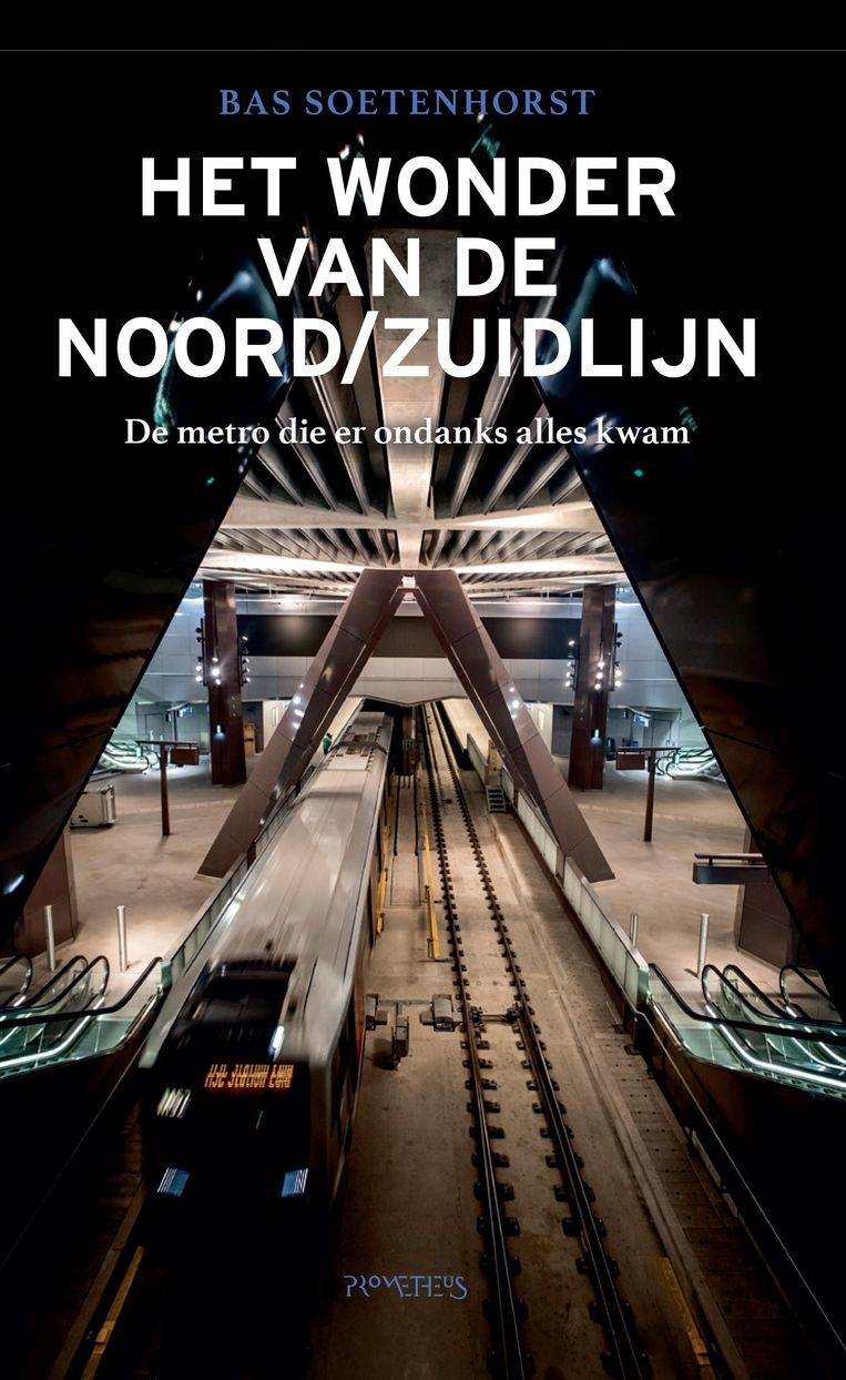 Dit artikel is gebaseerd op de geactualiseerde versie van het boek 'Het Wonder van de Noord/Zuidlijn' van Bas Soetenhorst, dat woensdag verschijnt. 304 blz., €17,50 Beeld Uitgeverij Prometheus