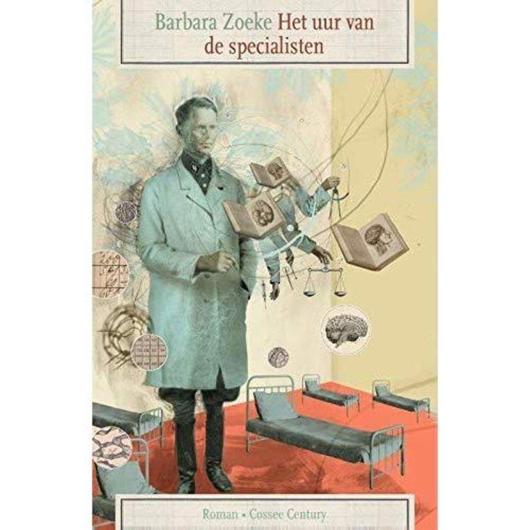 Barbara Zoeke: Het uur van de specialisten.  Uit het Duits vertaald door Anne Folkertsma.  Cossee, € 24,99 Beeld null