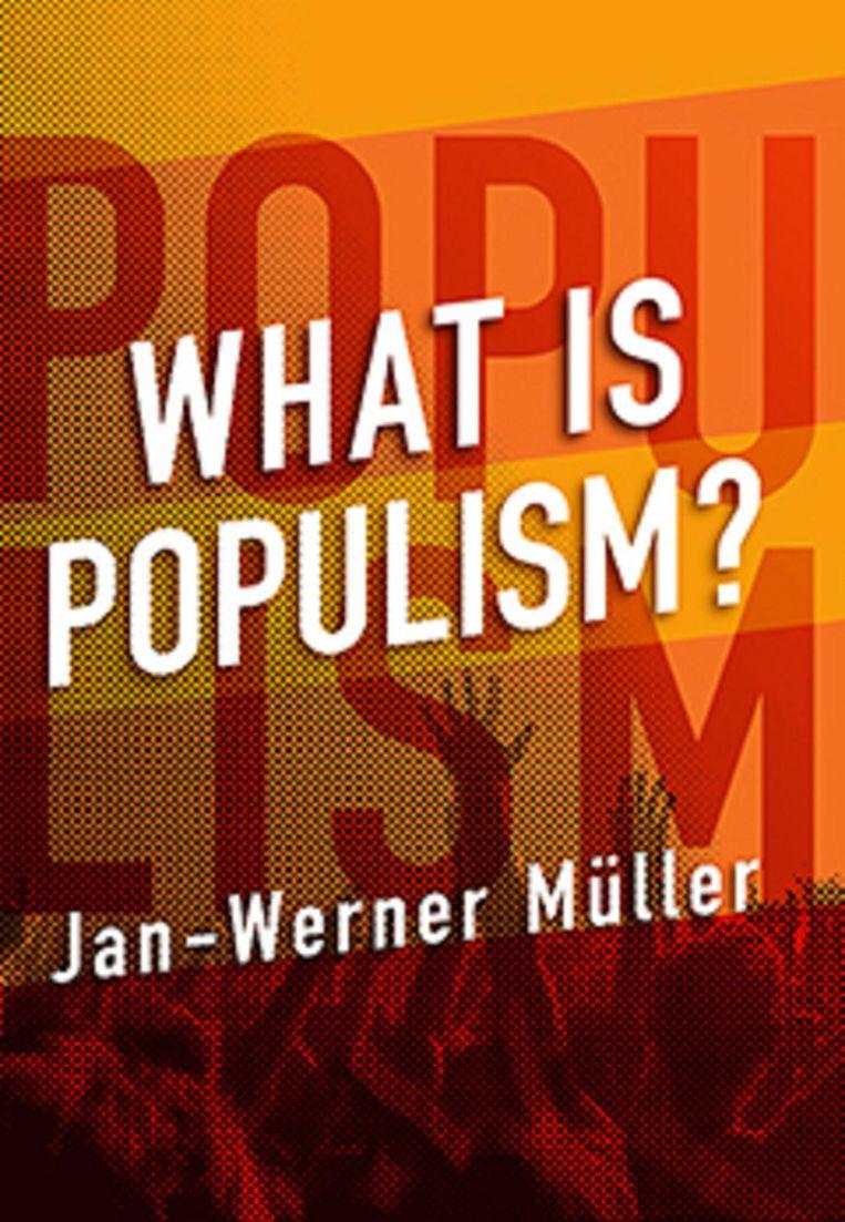 Non-fictie Jan-Werner Müller What is Populism? ***** University of Pennsylvania Press; 123 pagina's € 19,80. Beeld