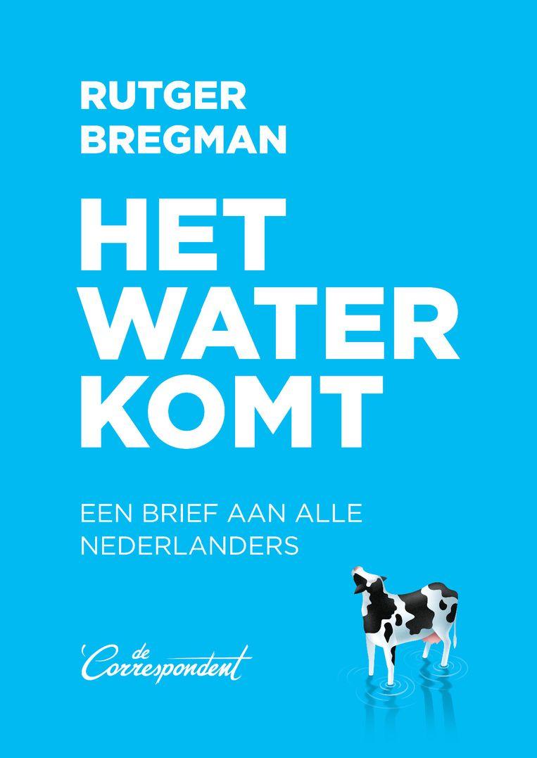 Rutger Bregman: Het water komt. Ontwerp Harald Dunnink, omslag Martijn van Dam (2019). Beeld De Correspondent