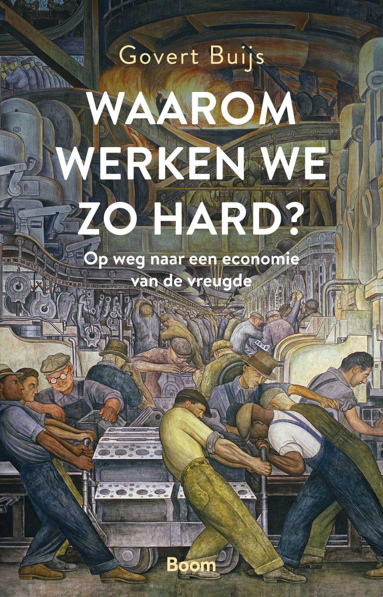 Govert Buijs: Waarom werken we zo hard? Boom, € 17,50. Beeld