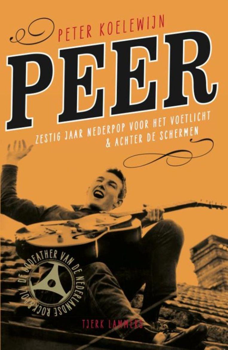Cover Peer – Peter Koelewijn – Zestig jaar Nederpop voor het voetlicht & achter de schermen Beeld