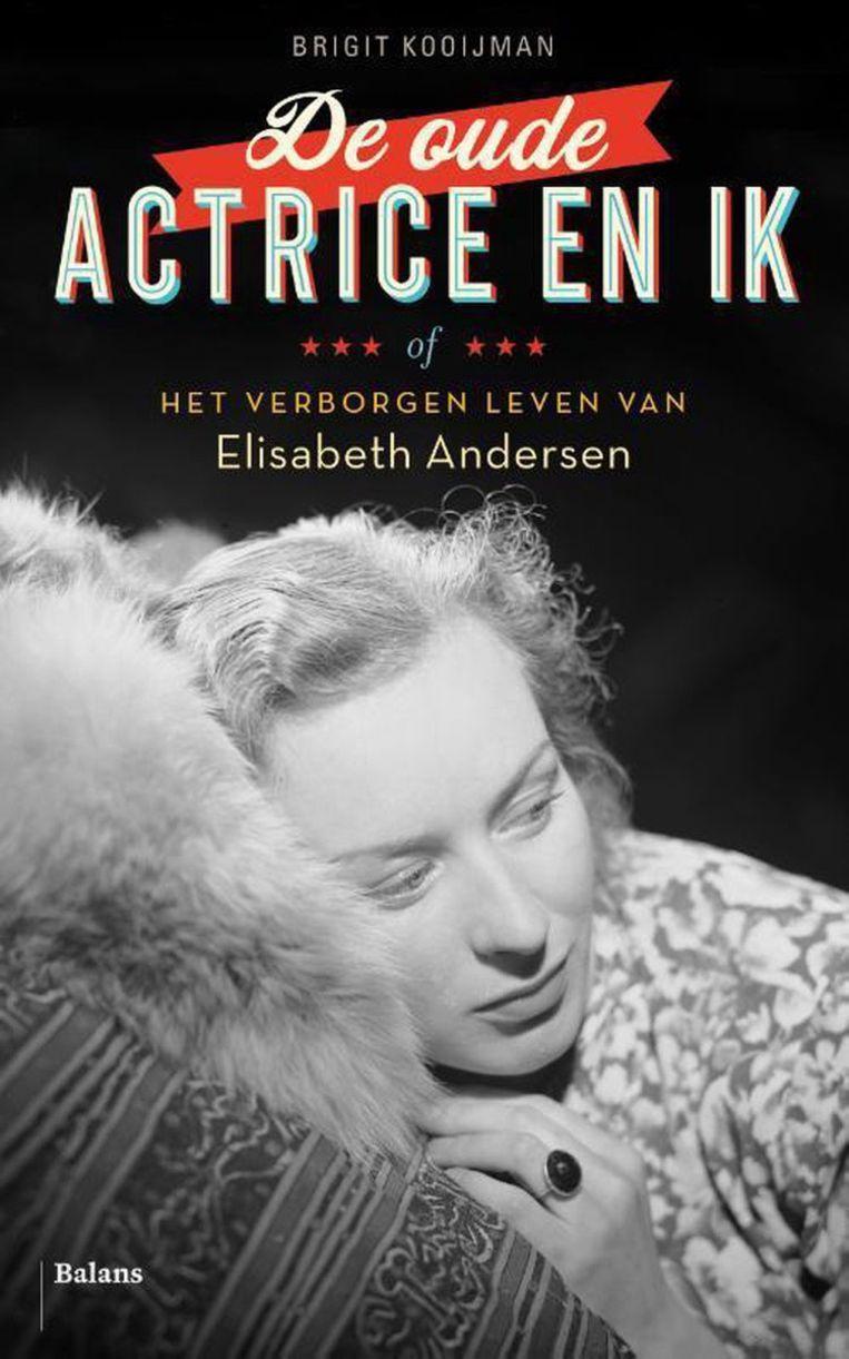 Brigit Kooijman, De oude actrice en ik. Balans, €21,99 256 blz. Beeld