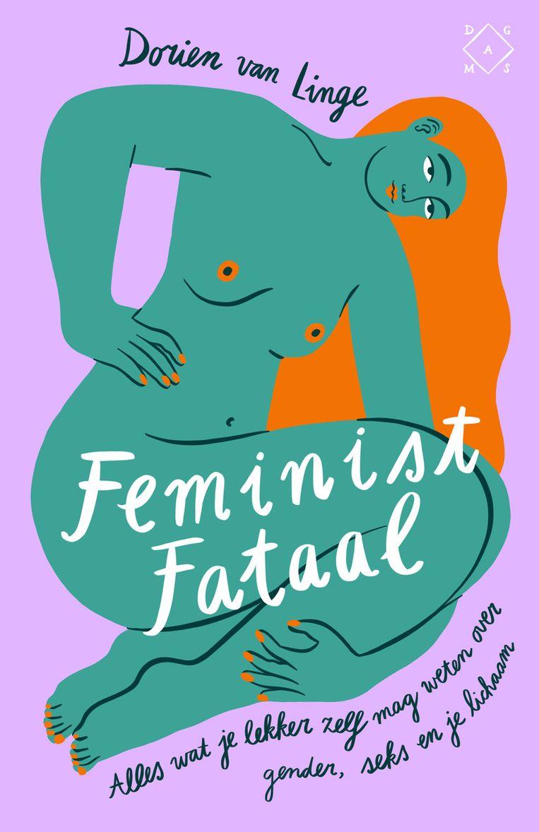 Non-Fictie Dorien van Linge Feminist Fataal Das Mag, €24,99  295 blz. Beeld