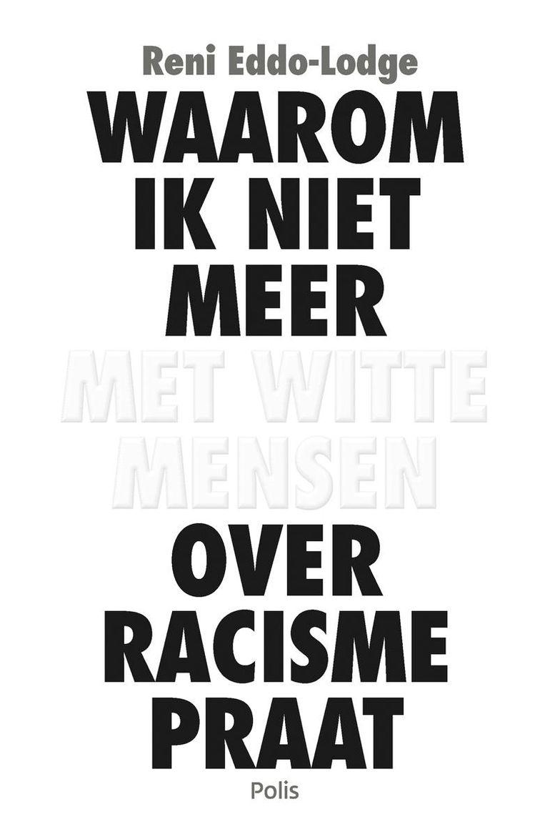 'Waarom ik niet meer met witte mensen over racisme praat', Reni Eddo-Lodge. Beeld