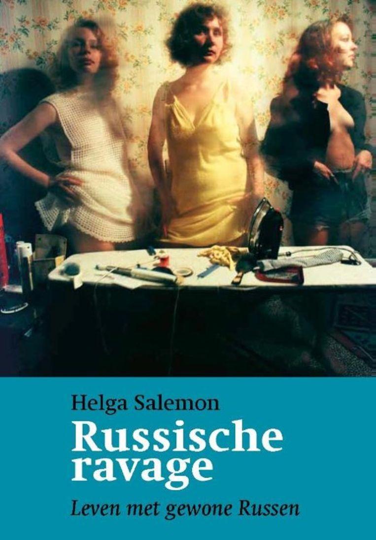 Helga Salemon; Russische ravage - Leven met gewone Russen. Pegasus; € 19,50. Beeld