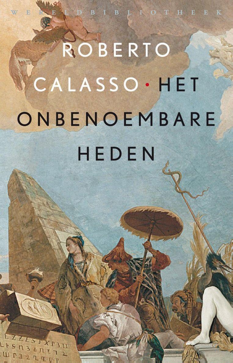 Roberto Calasso: Het onbenoembare heden. Uit het Italiaans vertaald door Els van der Pluijm. Wereldbibliotheek; € 24,99. Beeld null