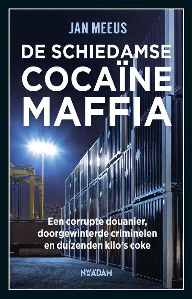 Jan Meeus: De Schiedamse cocaïnemaffia. Nieuw Amsterdam, € 20,-. Beeld