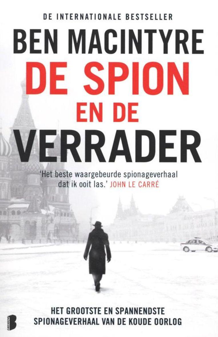Ben macintyre De spion en de verrader Vertaling Marieke van Muijden, Boekerij,  €19,99 412 blz. Beeld