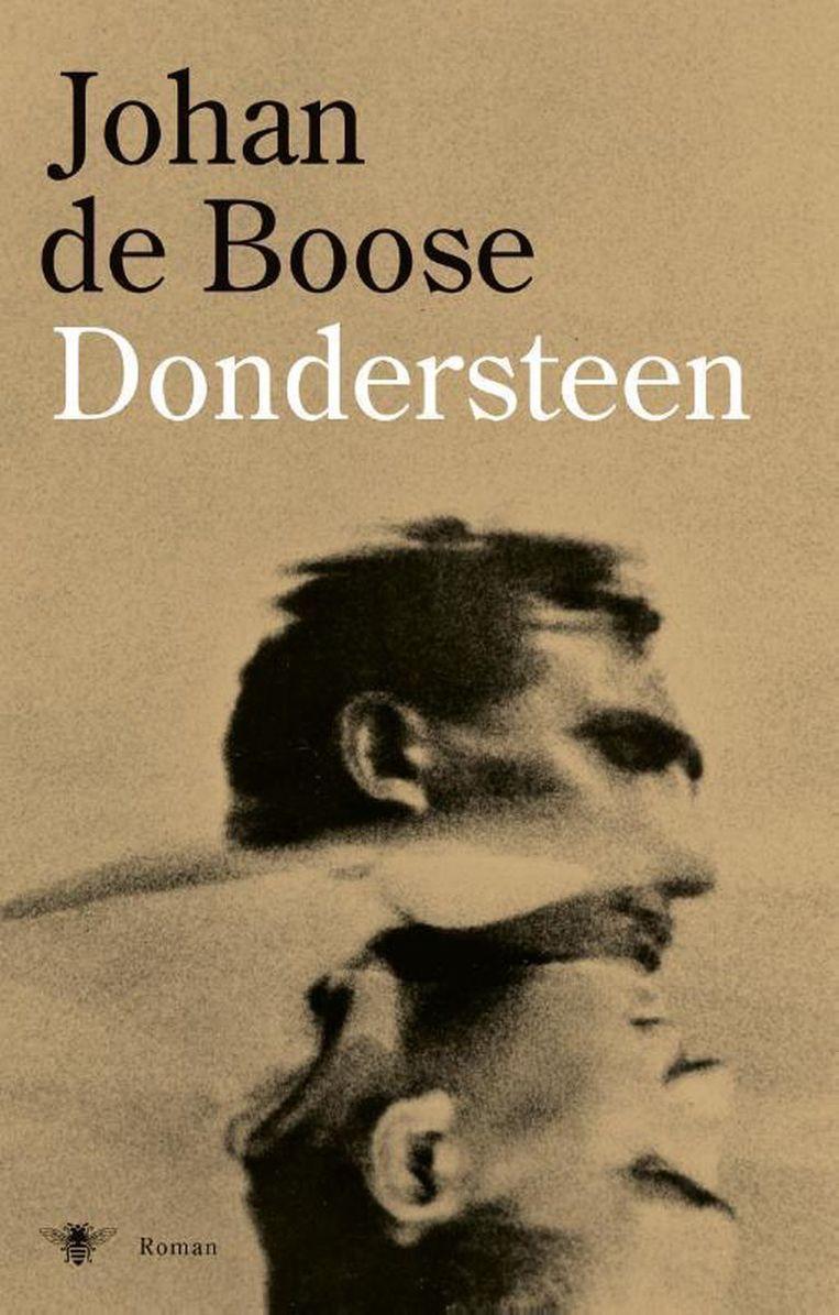 Fictie Johan de Boose Dondersteen De Bezige Bij,  €22,99, 256 blz. Beeld