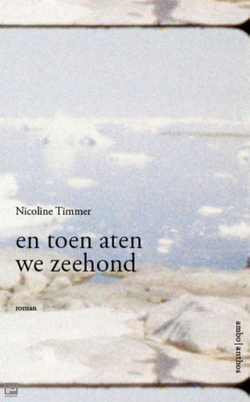 Nicoline Timmer En toen aten we zeehond Ambo Anthos; 158 blz. € 18,99 Beeld RV