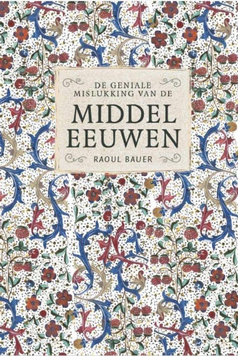 Raoul Bauer, De geniale mislukking van de Middeleeuwen. Beeld Sterck & de Vreese
